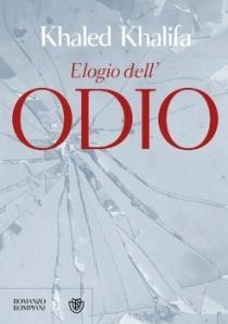 """""""Elogio dell'odio"""" di Khaled Khalifa: un libro dalla parte dell'uomo"""
